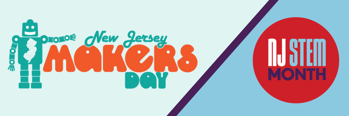 NJ Makers Day and NJ STEM Month
